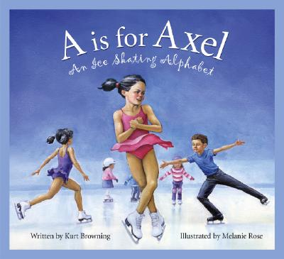 A is for Axel By Browning, Kurt/ Rose, Melanie (ILT)